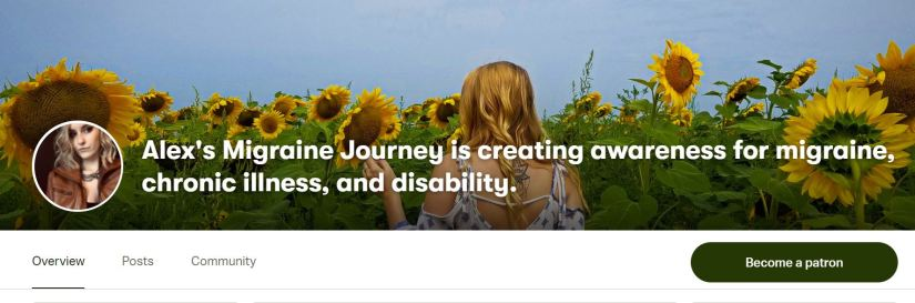 "Heading for my Patreon page. header is photo of me in sunflower field with text saying ""Alex's Migraine Journey is creating awareness for migraine, chronic illness, and disability"""