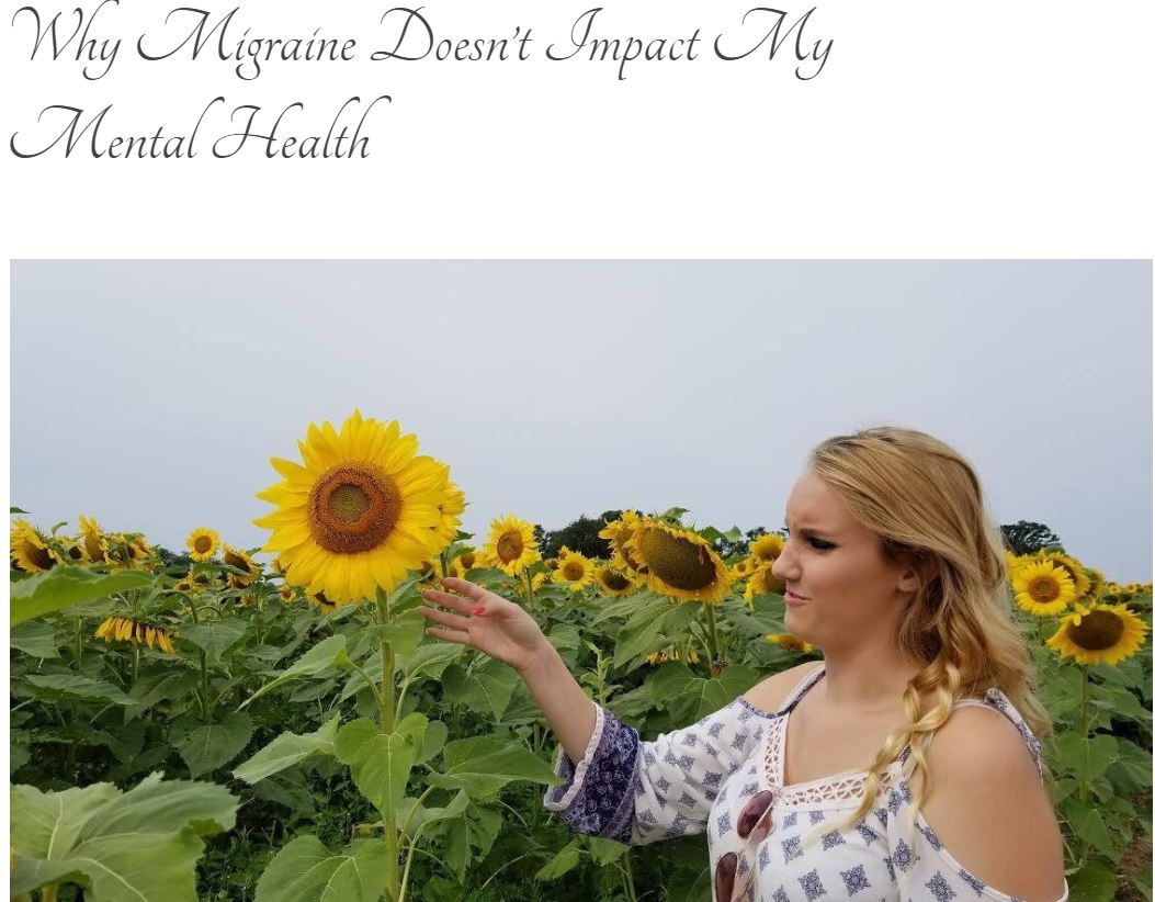 "Screen grab of blog title page: ""Why Migraine Doesn't Impact My Mental Health"" with photo of blonde girl reaching out towards a sunflower with her hand. She has a confused, yet curious expression on her face."