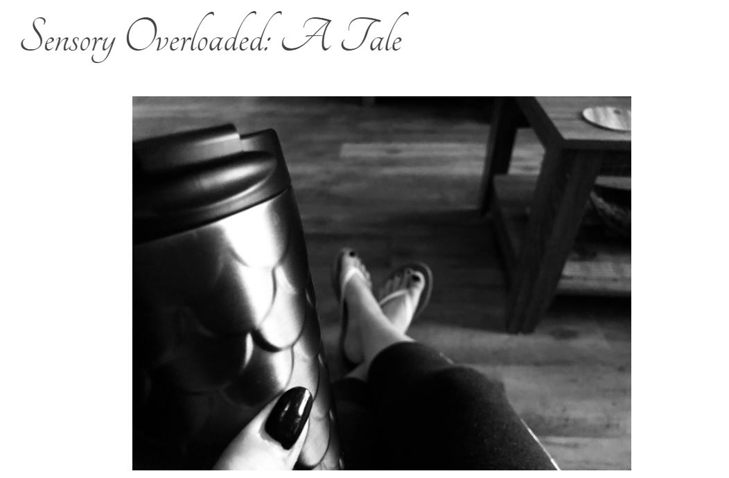 "Screen grab of blog title page: ""Sensory Overload: A Tale"" with black and white photo of legs that are crossed and insulated coffee thermos being held in the frame."