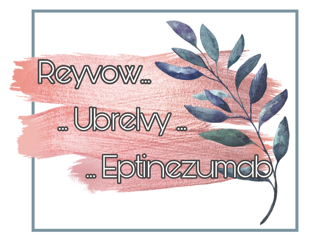 "Pink smeared paint strokes with watercolor branch to the right. Text in paint says ""reyvow.. ubrelvy... eptinezumab"" there's a green box border around the image."