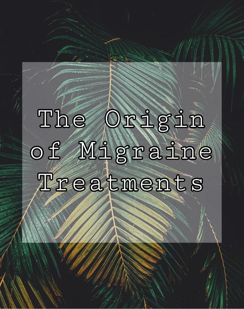 "Image with palm leaves as backdrop, text in image says ""the origin of migraine treatments"""