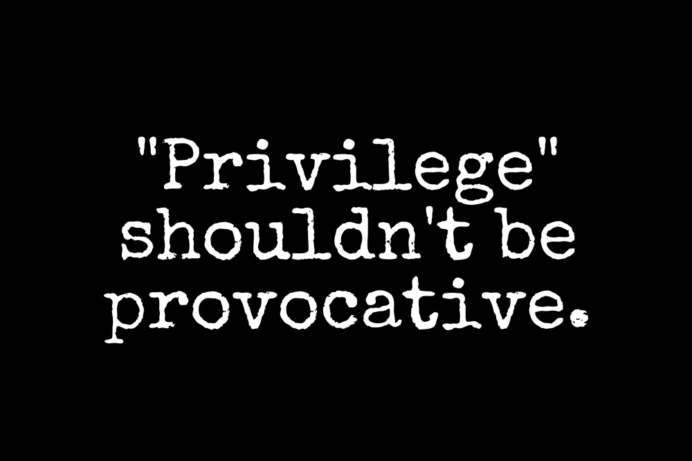 "Black background with text ""Privilege"" shouldn't be provocative."""