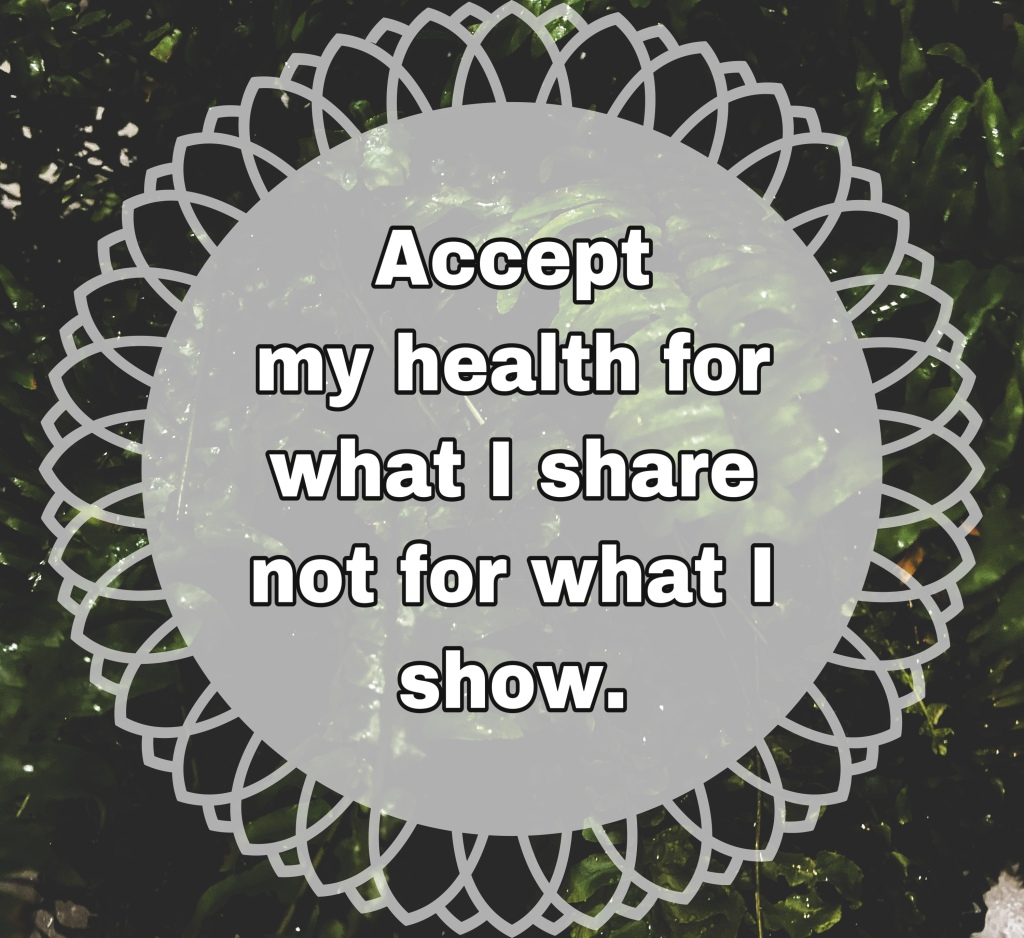 "Leafy background with text saying ""accept my health for what I share not for what I show"""