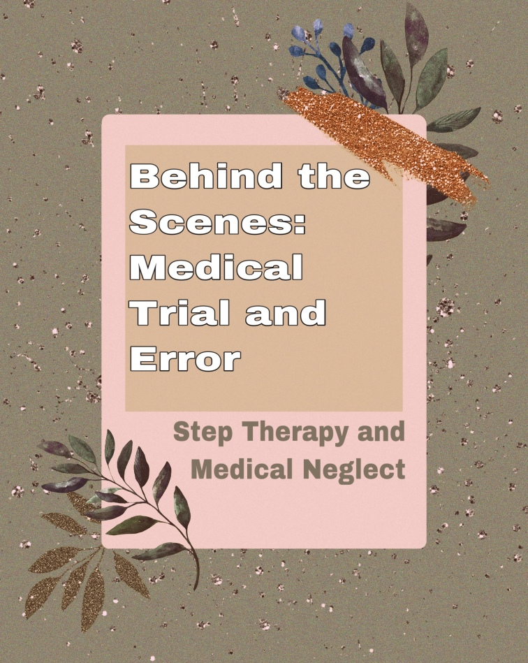 """Banner saying """"behind the scenes: medical trial and error"""" """"step therapy and medical neglect"""""""
