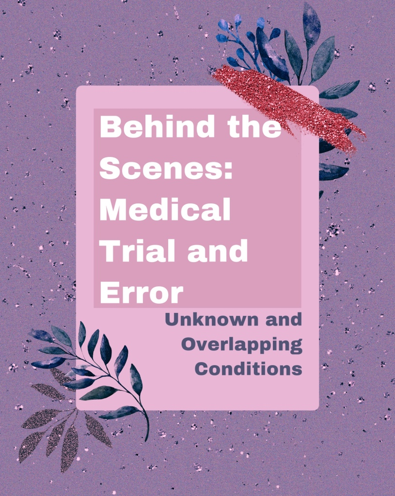 "Blue and purple frame with ""behind the scenes medical trial and error: unknown and overlapping conditions"""