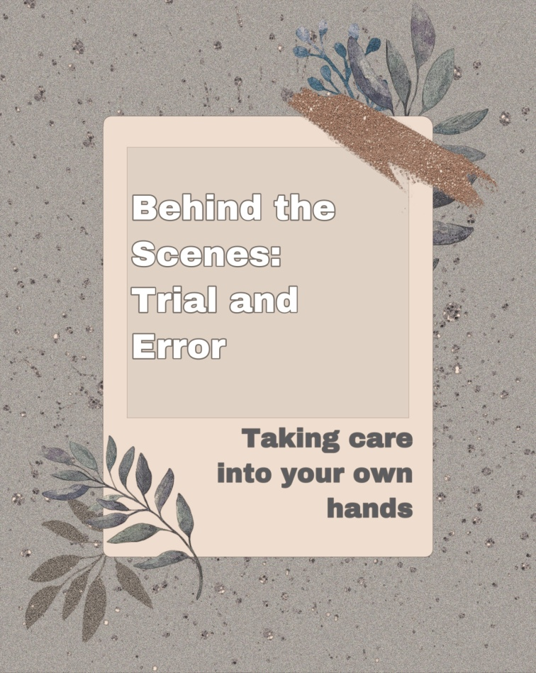 Behind the scenes medication trial and error, taking care into your own hands graphic