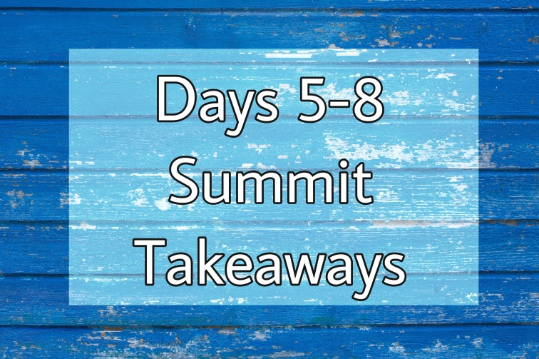 "Blue background with text says ""days 5-8 summit takeaways"""