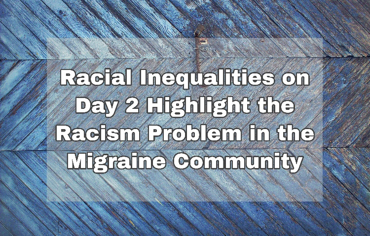 Racial inequalities on Day 2 highlights the racism problem in the migraine community